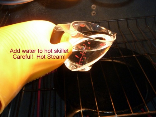Add water to that 500° skillet, but BEWARE THE STEAM!